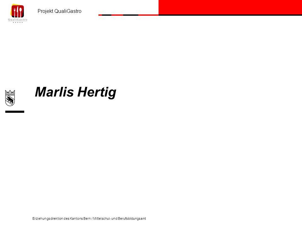 Projekt QualiGastro Erziehungsdirektion des Kantons Bern / Mittelschul- und Berufsbildungsamt Marlis Hertig
