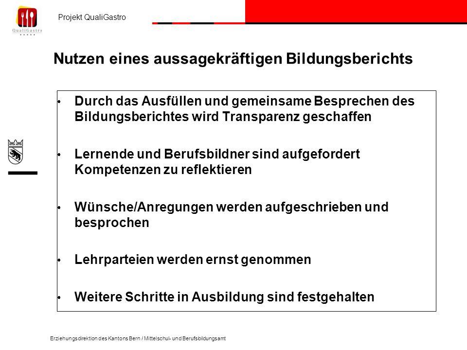 Projekt QualiGastro Erziehungsdirektion des Kantons Bern / Mittelschul- und Berufsbildungsamt Nutzen eines aussagekräftigen Bildungsberichts Durch das