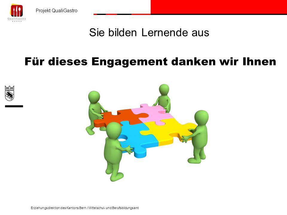 Projekt QualiGastro Erziehungsdirektion des Kantons Bern / Mittelschul- und Berufsbildungsamt Sie bilden Lernende aus Für dieses Engagement danken wir Ihnen
