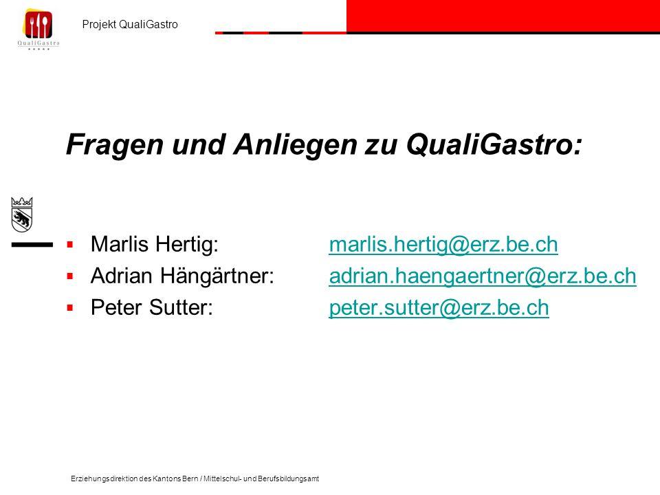 Projekt QualiGastro Erziehungsdirektion des Kantons Bern / Mittelschul- und Berufsbildungsamt Fragen und Anliegen zu QualiGastro: Marlis Hertig:marlis.hertig@erz.be.chmarlis.hertig@erz.be.ch Adrian Hängärtner:adrian.haengaertner@erz.be.chadrian.haengaertner@erz.be.ch Peter Sutter:peter.sutter@erz.be.chpeter.sutter@erz.be.ch