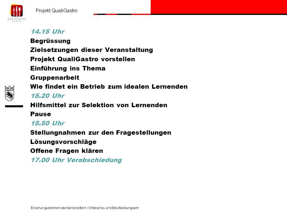 Projekt QualiGastro Erziehungsdirektion des Kantons Bern / Mittelschul- und Berufsbildungsamt 14.15 Uhr Begrüssung Zielsetzungen dieser Veranstaltung