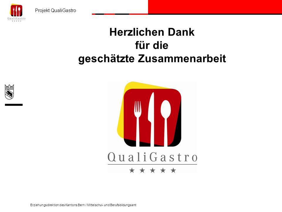 Projekt QualiGastro Erziehungsdirektion des Kantons Bern / Mittelschul- und Berufsbildungsamt Herzlichen Dank für die geschätzte Zusammenarbeit