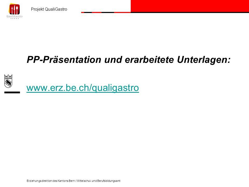 Projekt QualiGastro Erziehungsdirektion des Kantons Bern / Mittelschul- und Berufsbildungsamt PP-Präsentation und erarbeitete Unterlagen: www.erz.be.ch/qualigastro