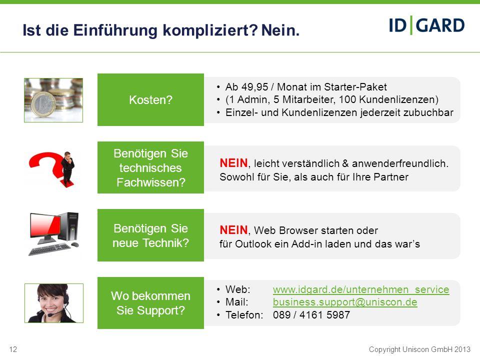 12Copyright Uniscon GmbH 2013 Ist die Einführung kompliziert? Nein. ID|GARD Privacy Surfing Schutz des Firmenprofils durch unerkanntes Surfen mit lega