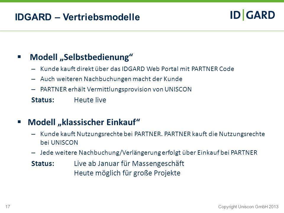 17Copyright Uniscon GmbH 2013 IDGARD – Vertriebsmodelle Modell Selbstbedienung – Kunde kauft direkt über das IDGARD Web Portal mit PARTNER Code – Auch