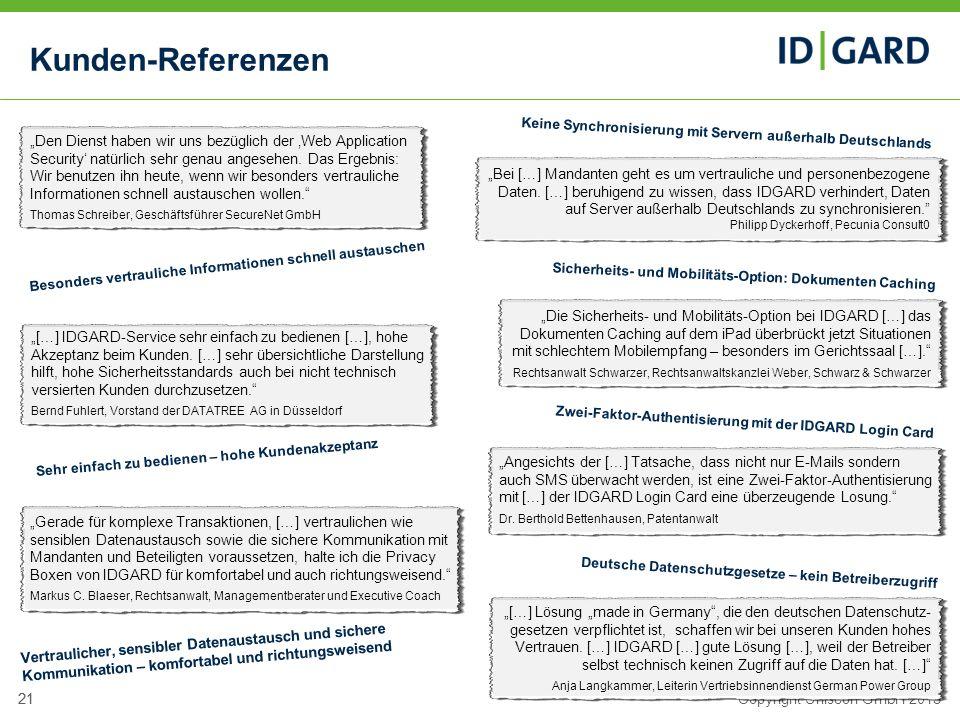 21Copyright Uniscon GmbH 201321 Kunden-Referenzen Angesichts der […] Tatsache, dass nicht nur E-Mails sondern auch SMS überwacht werden, ist eine Zwei