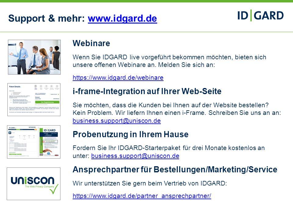 22Copyright Uniscon GmbH 201322 Support & mehr: www.idgard.dewww.idgard.de Webinare Wenn Sie IDGARD live vorgeführt bekommen möchten, bieten sich unse