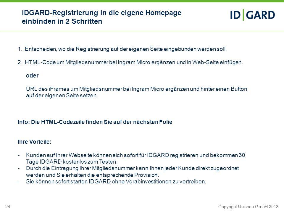 24Copyright Uniscon GmbH 201324 IDGARD-Registrierung in die eigene Homepage einbinden in 2 Schritten 1.Entscheiden, wo die Registrierung auf der eigen
