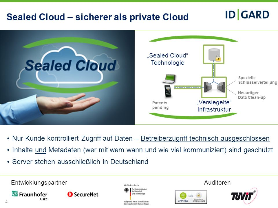 4Copyright Uniscon GmbH 2013 Sealed Cloud – sicherer als private Cloud Versiegelte Infrastruktur Sealed Cloud Technologie EntwicklungspartnerAuditoren