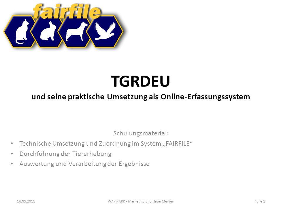 TGRDEU und seine praktische Umsetzung als Online-Erfassungssystem Schulungsmaterial: Technische Umsetzung und Zuordnung im System FAIRFILE Durchführun