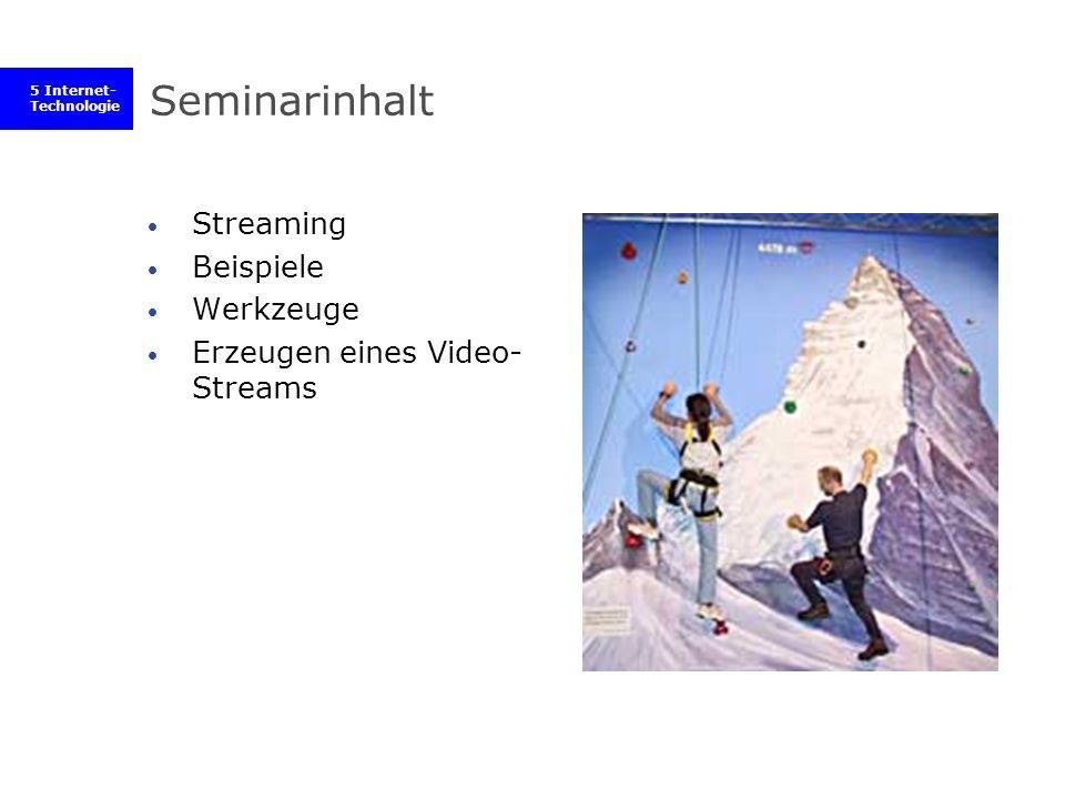 5 Internet- Technologie Seminarinhalt Streaming Beispiele Werkzeuge Erzeugen eines Video- Streams