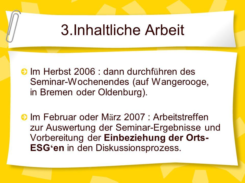 3.Inhaltliche Arbeit Im Herbst 2006 : dann durchf ü hren des Seminar-Wochenendes (auf Wangerooge, in Bremen oder Oldenburg). Im Februar oder M ä rz 20