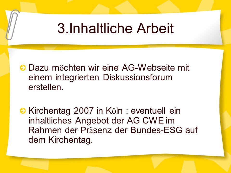 3.Inhaltliche Arbeit Dazu m ö chten wir eine AG-Webseite mit einem integrierten Diskussionsforum erstellen. Kirchentag 2007 in K ö ln : eventuell ein