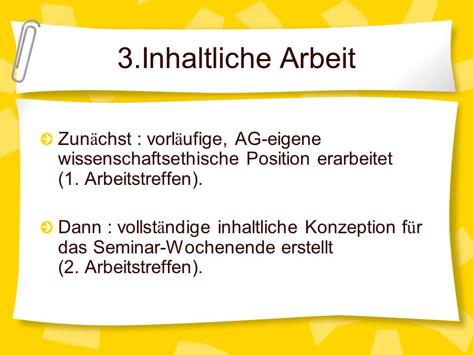 3.Inhaltliche Arbeit Zun ä chst : vorl ä ufige, AG-eigene wissenschaftsethische Position erarbeitet (1. Arbeitstreffen). Dann : vollst ä ndige inhaltl