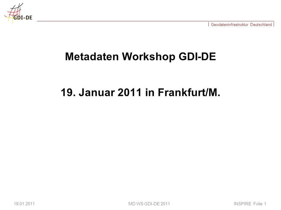 Geodateninfrastruktur Deutschland INSPIRE Metadaten INSPIRE Umsetzungsanleitung Metadaten http://inspire.jrc.ec.europa.eu/documents/Metadata/INSPIRE_MD_IR_and_ISO_v1_2_20100616.pdf 19.01.2011 MD WS GDI-DE 2011 INSPIRE Folie 12 S.