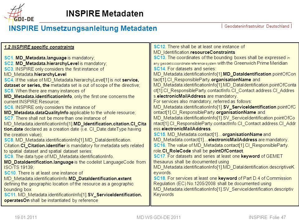 Geodateninfrastruktur Deutschland INSPIRE Metadaten INSPIRE Umsetzungsanleitung Metadaten 19.01.2011 MD WS GDI-DE 2011 INSPIRE Folie 47 1.2 INSPIRE specific constraints SC1.