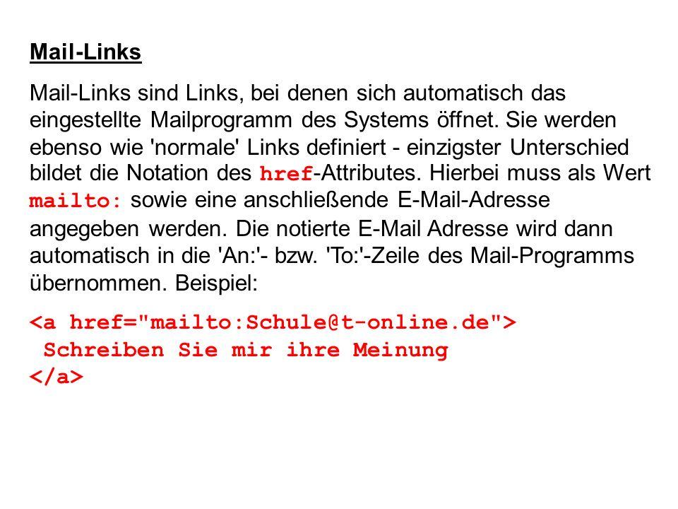 Mail-Links Mail-Links sind Links, bei denen sich automatisch das eingestellte Mailprogramm des Systems öffnet. Sie werden ebenso wie 'normale' Links d