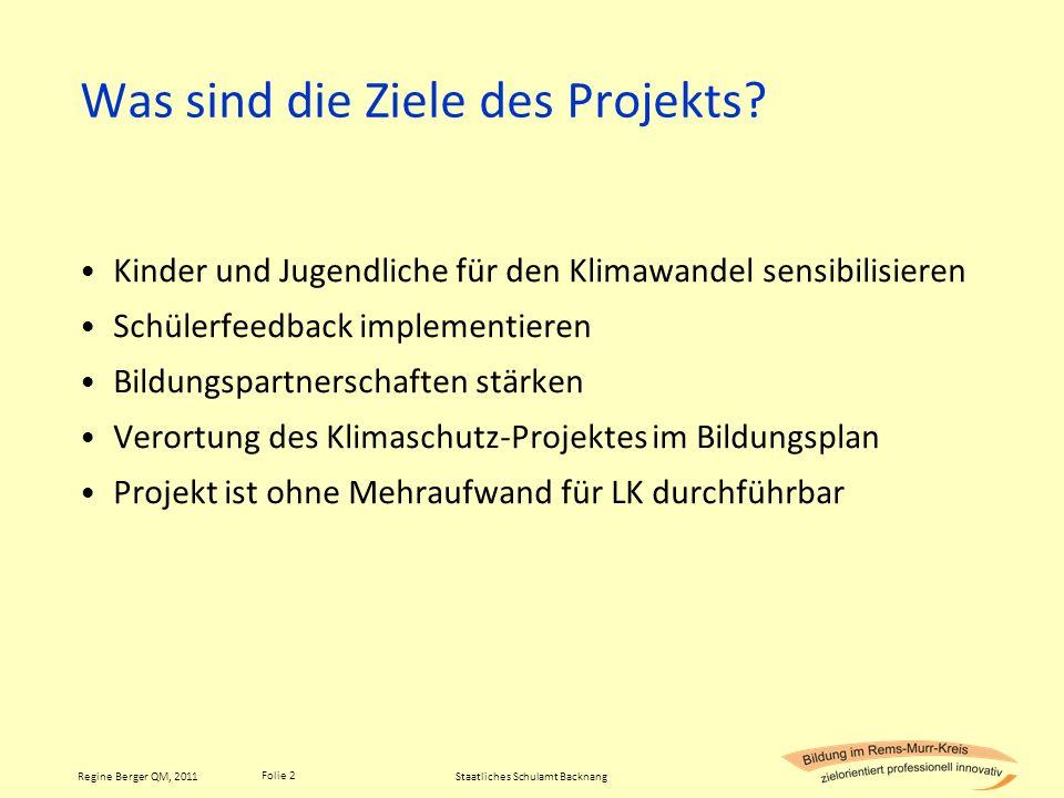 Folie 2 Regine Berger QM, 2011 Was sind die Ziele des Projekts? Kinder und Jugendliche für den Klimawandel sensibilisieren Schülerfeedback implementie
