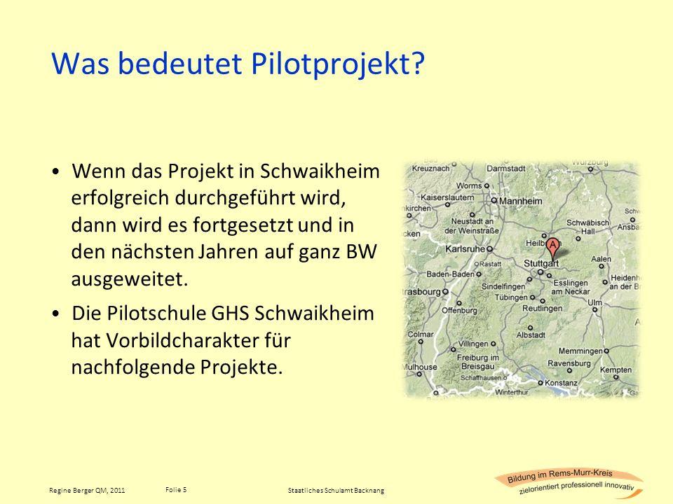 Folie 5 Regine Berger QM, 2011 Was bedeutet Pilotprojekt? Wenn das Projekt in Schwaikheim erfolgreich durchgeführt wird, dann wird es fortgesetzt und