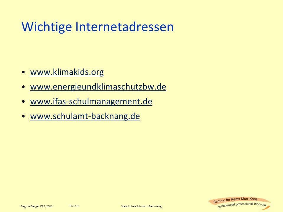 Folie 9 Regine Berger QM, 2011 Wichtige Internetadressen www.klimakids.org www.energieundklimaschutzbw.de www.ifas-schulmanagement.de www.schulamt-bac