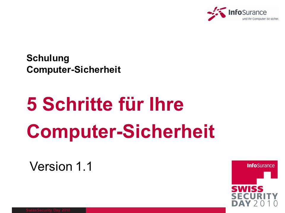 SwissSecurity Day 2010 Einführung Vorstellung der InfoSurance und des SwissSecurityDay Informationsteil Bedrohungen für den Computer 5 Schritte für Ihre Computer-Sicherheit Was tun wenn.