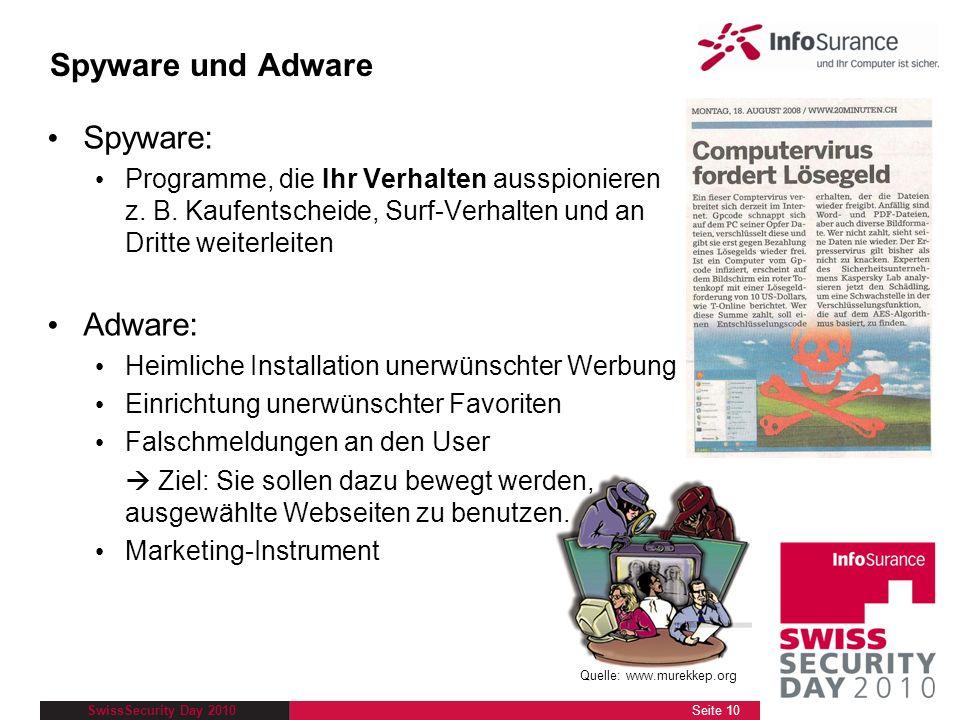 SwissSecurity Day 2010 Spyware und Adware Spyware: Programme, die Ihr Verhalten ausspionieren z. B. Kaufentscheide, Surf-Verhalten und an Dritte weite