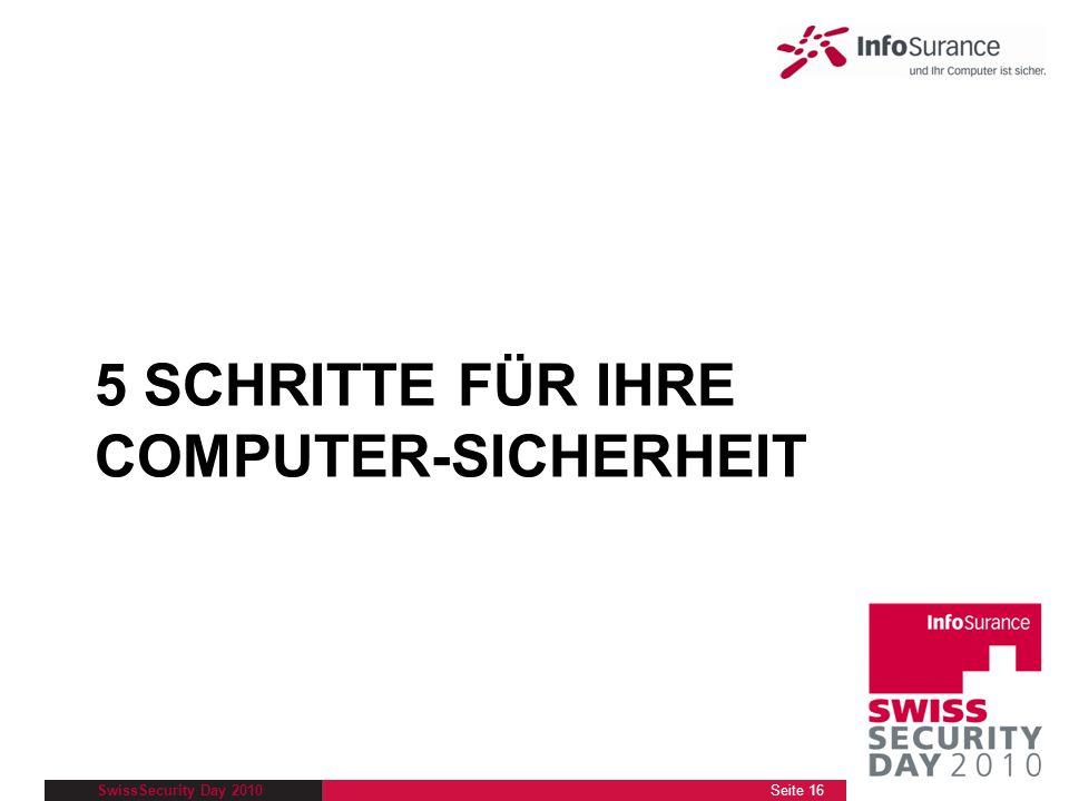 SwissSecurity Day 2010 5 SCHRITTE FÜR IHRE COMPUTER-SICHERHEIT Seite 16