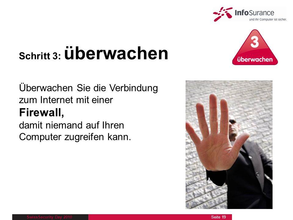 SwissSecurity Day 2010 Schritt 3: überwachen Überwachen Sie die Verbindung zum Internet mit einer Firewall, damit niemand auf Ihren Computer zugreifen