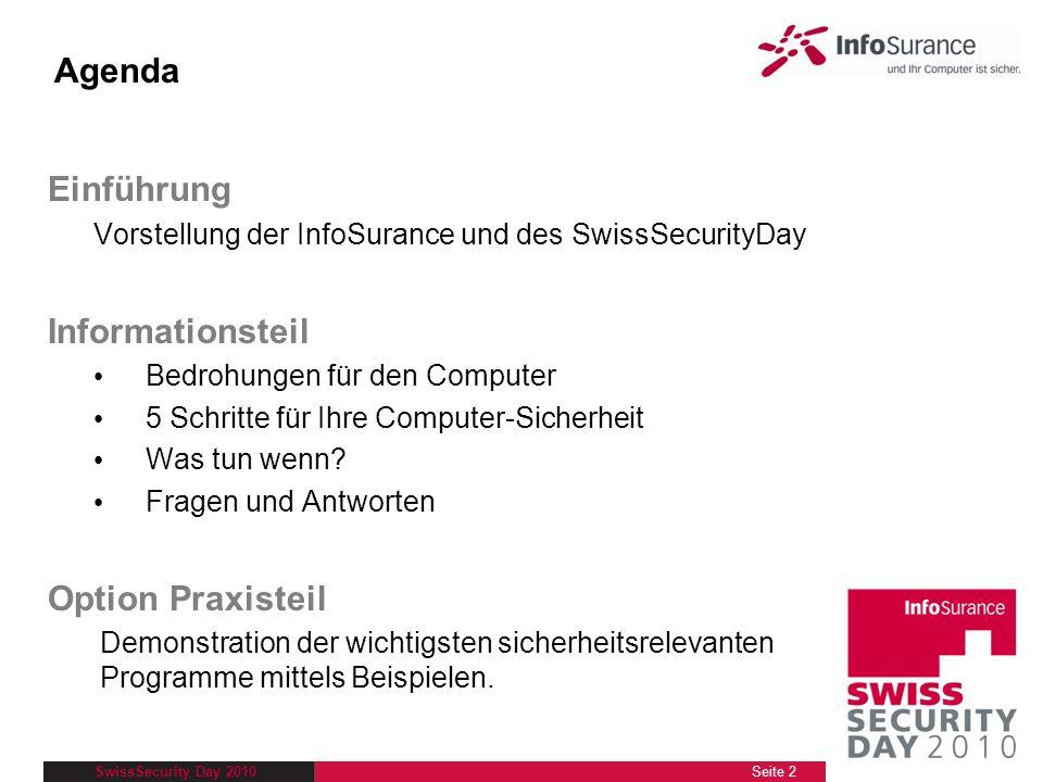 SwissSecurity Day 2010 Einführung Vorstellung der InfoSurance und des SwissSecurityDay Informationsteil Bedrohungen für den Computer 5 Schritte für Ih