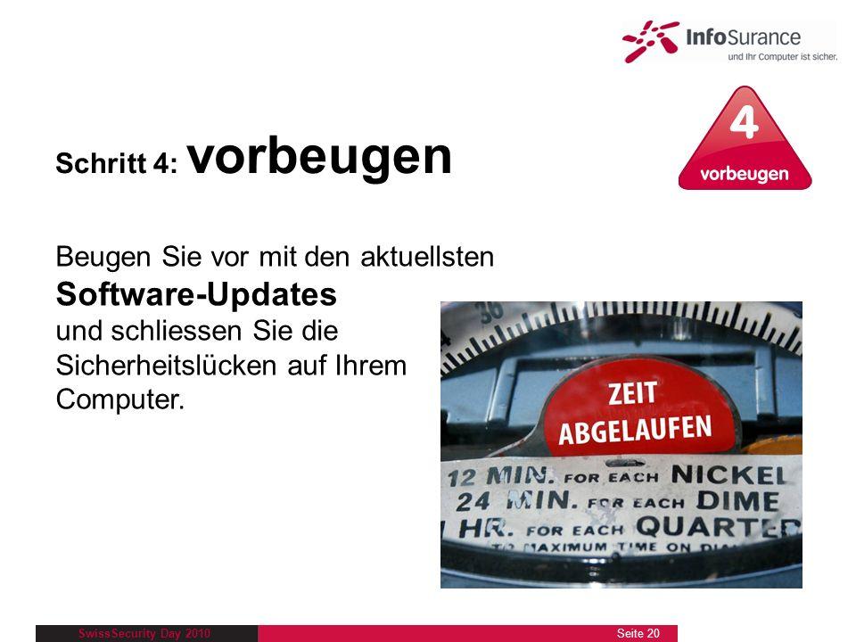 SwissSecurity Day 2010 Schritt 4: vorbeugen Beugen Sie vor mit den aktuellsten Software-Updates und schliessen Sie die Sicherheitslücken auf Ihrem Com