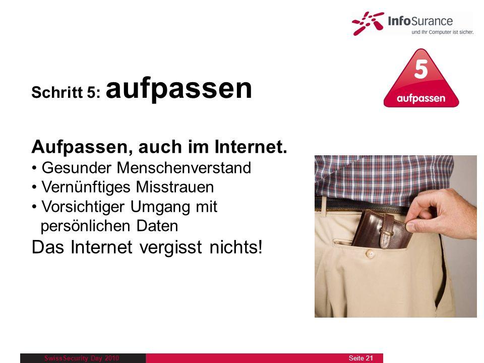 SwissSecurity Day 2010 Schritt 5: aufpassen Aufpassen, auch im Internet. Gesunder Menschenverstand Vernünftiges Misstrauen Vorsichtiger Umgang mit per