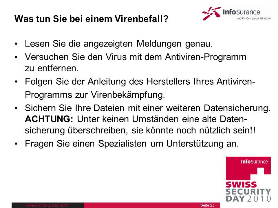 SwissSecurity Day 2010 Lesen Sie die angezeigten Meldungen genau. Versuchen Sie den Virus mit dem Antiviren-Programm zu entfernen. Folgen Sie der Anle