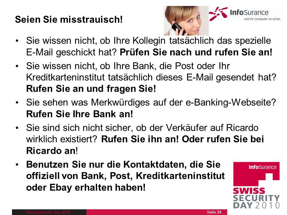SwissSecurity Day 2010 Sie wissen nicht, ob Ihre Kollegin tatsächlich das spezielle E-Mail geschickt hat? Prüfen Sie nach und rufen Sie an! Sie wissen