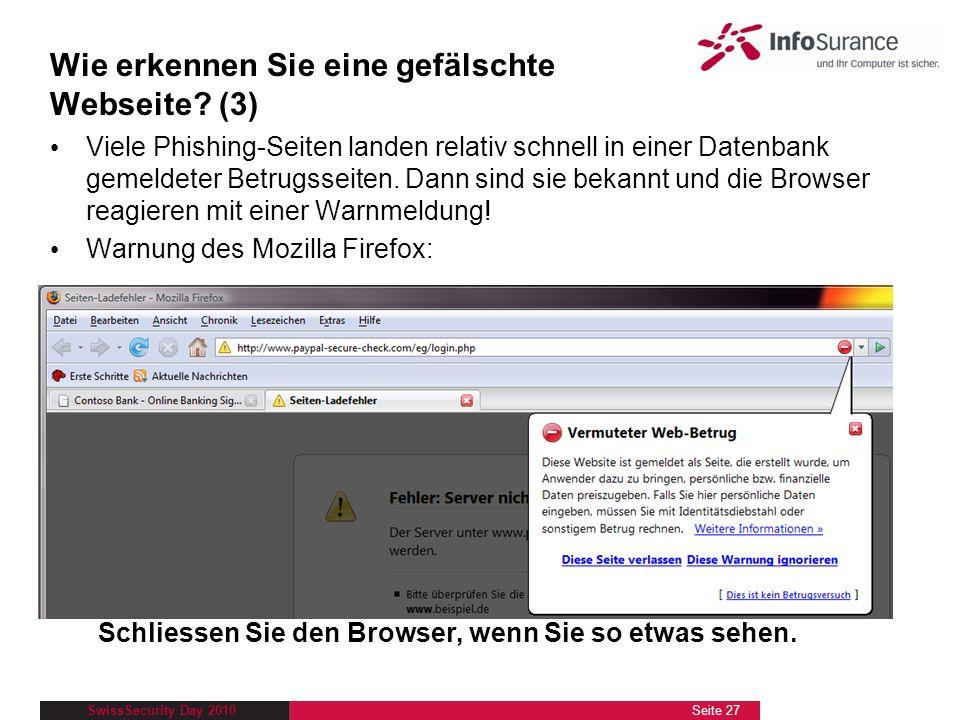 SwissSecurity Day 2010 Viele Phishing-Seiten landen relativ schnell in einer Datenbank gemeldeter Betrugsseiten. Dann sind sie bekannt und die Browser