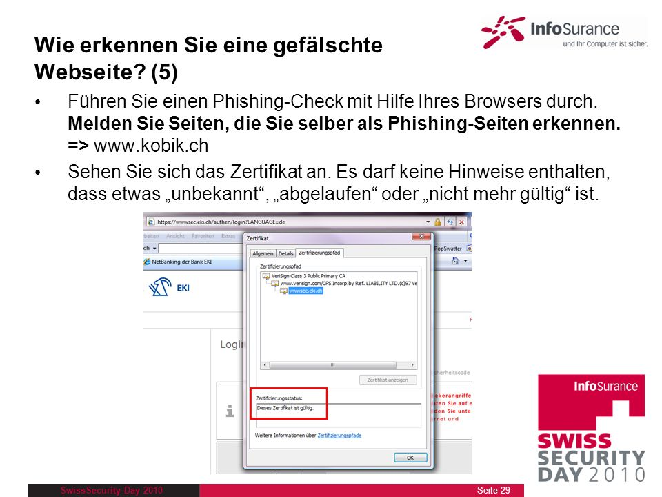 SwissSecurity Day 2010 Führen Sie einen Phishing-Check mit Hilfe Ihres Browsers durch. Melden Sie Seiten, die Sie selber als Phishing-Seiten erkennen.