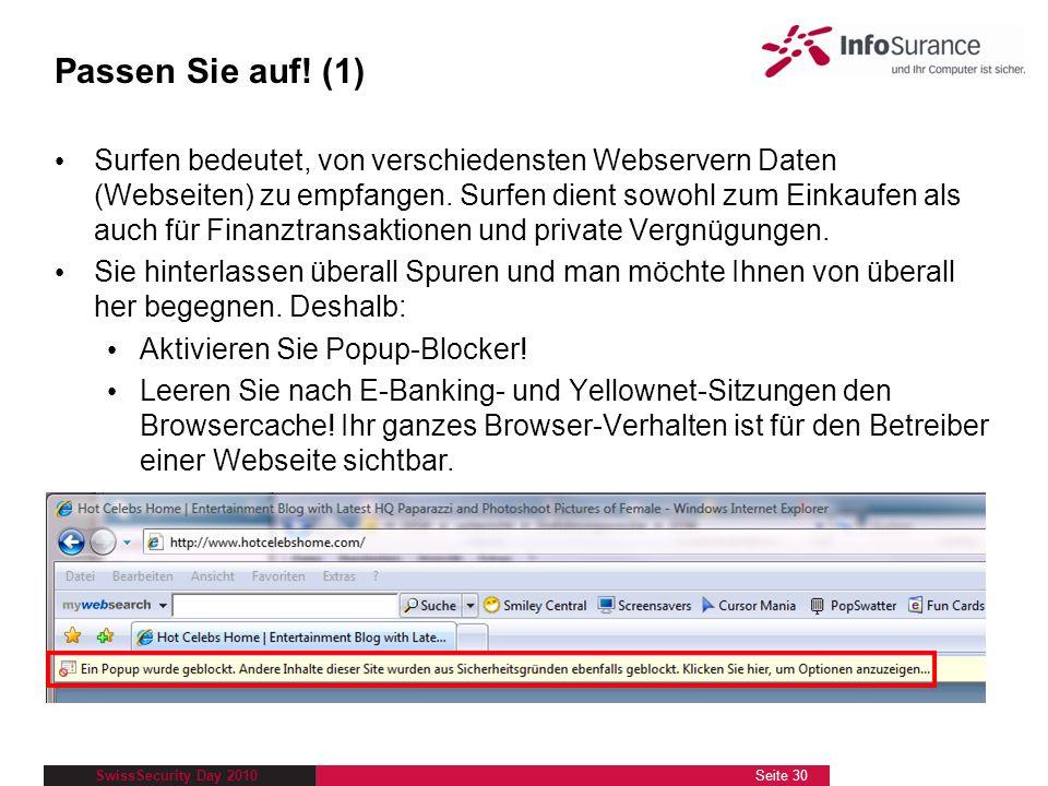 SwissSecurity Day 2010 Passen Sie auf! (1) Surfen bedeutet, von verschiedensten Webservern Daten (Webseiten) zu empfangen. Surfen dient sowohl zum Ein