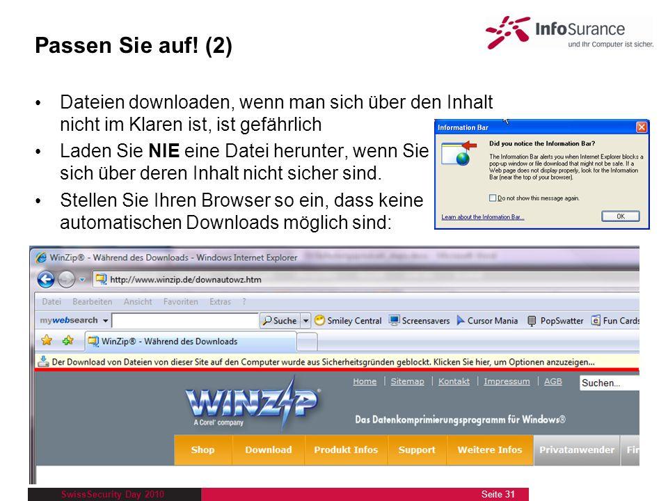 SwissSecurity Day 2010 Passen Sie auf! (2) Dateien downloaden, wenn man sich über den Inhalt nicht im Klaren ist, ist gefährlich Laden Sie NIE eine Da