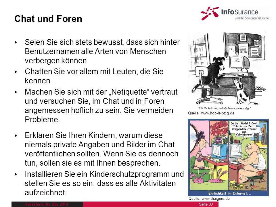 SwissSecurity Day 2010 Chat und Foren Seien Sie sich stets bewusst, dass sich hinter Benutzernamen alle Arten von Menschen verbergen können Chatten Si