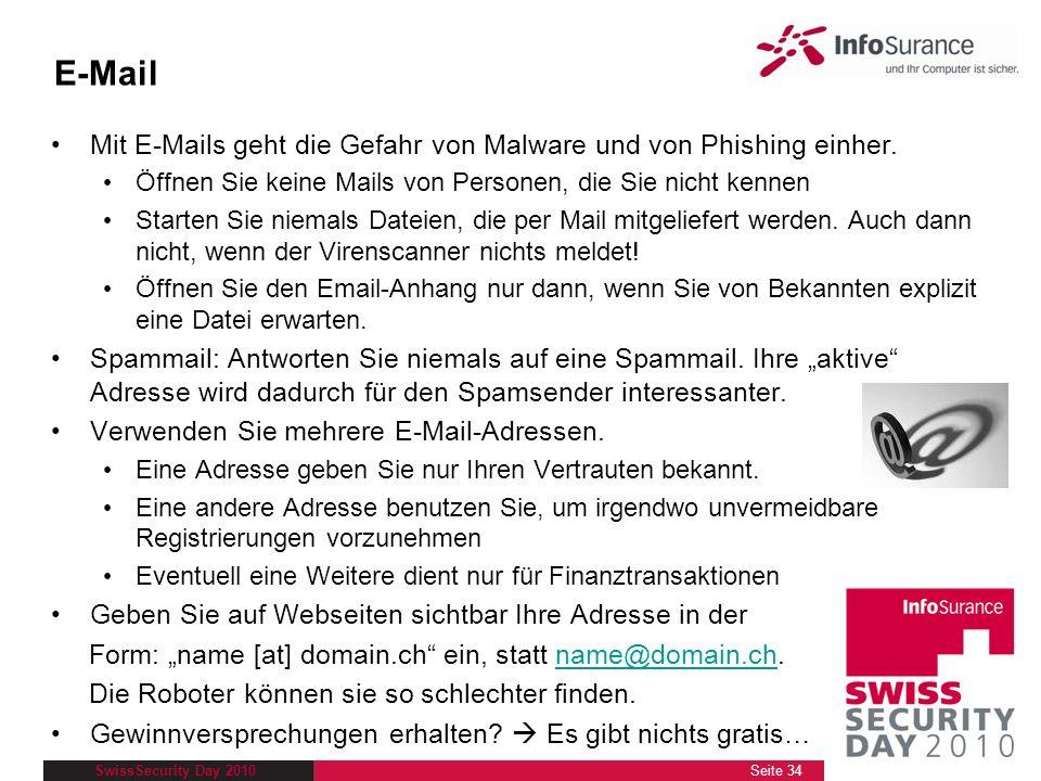 SwissSecurity Day 2010 E-Mail Mit E-Mails geht die Gefahr von Malware und von Phishing einher. Öffnen Sie keine Mails von Personen, die Sie nicht kenn