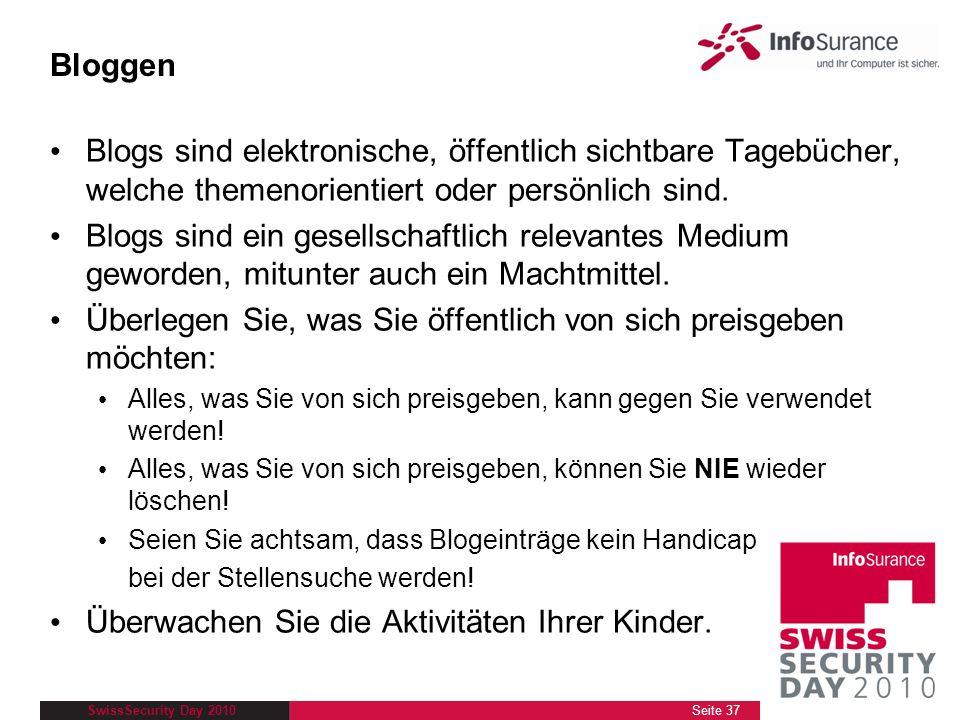 SwissSecurity Day 2010 Bloggen Blogs sind elektronische, öffentlich sichtbare Tagebücher, welche themenorientiert oder persönlich sind. Blogs sind ein