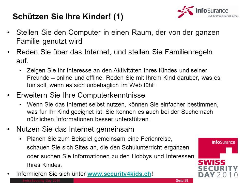 SwissSecurity Day 2010 Schützen Sie Ihre Kinder! (1) Stellen Sie den Computer in einen Raum, der von der ganzen Familie genutzt wird Reden Sie über da