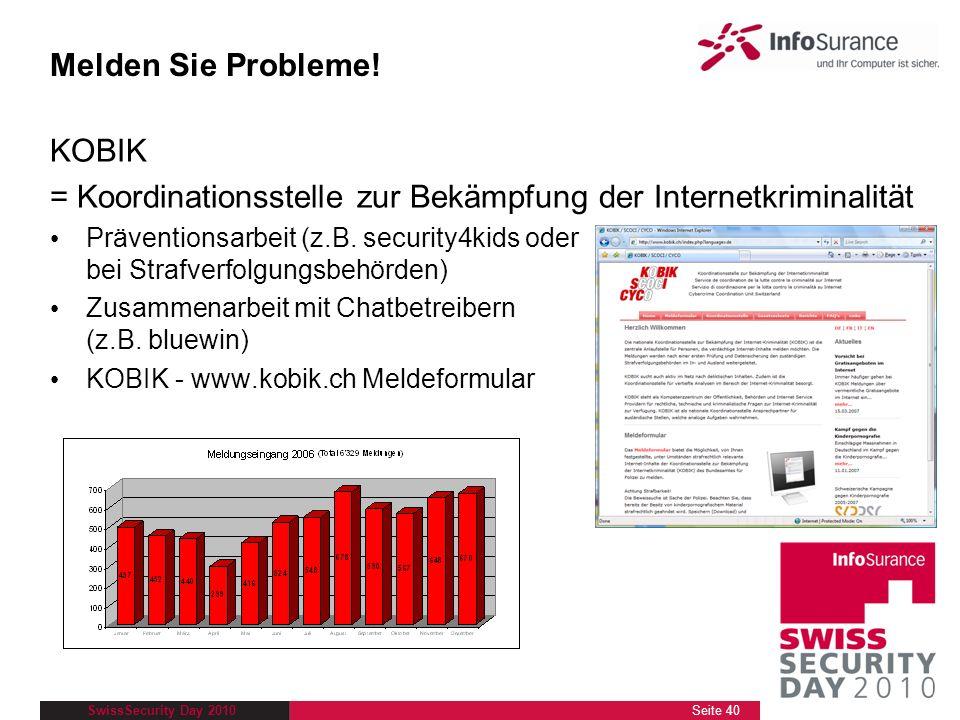 SwissSecurity Day 2010 KOBIK = Koordinationsstelle zur Bekämpfung der Internetkriminalität Präventionsarbeit (z.B. security4kids oder bei Strafverfolg