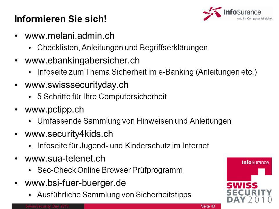 SwissSecurity Day 2010 Informieren Sie sich! www.melani.admin.ch Checklisten, Anleitungen und Begriffserklärungen www.ebankingabersicher.ch Infoseite