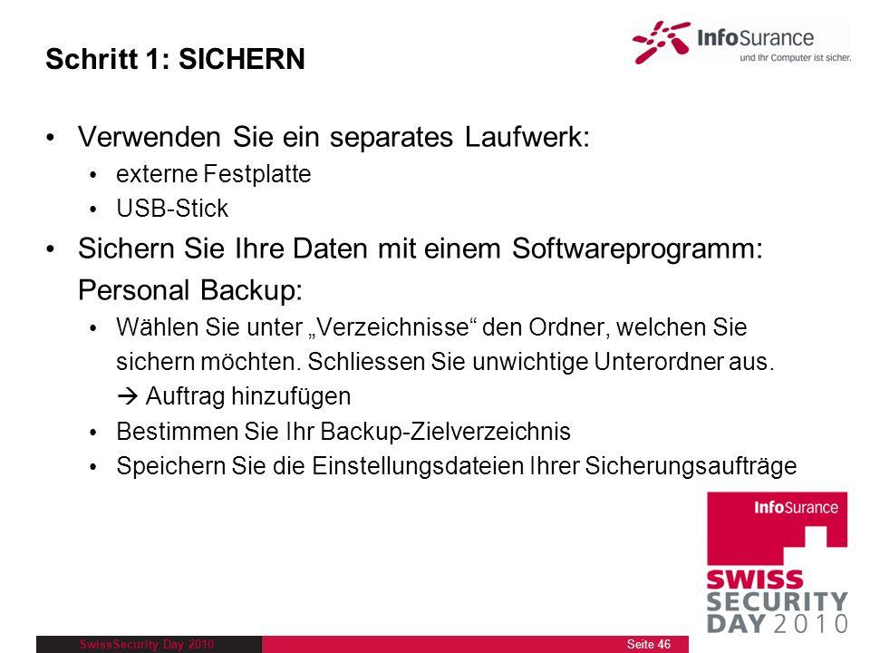 SwissSecurity Day 2010 Schritt 1: SICHERN Verwenden Sie ein separates Laufwerk: externe Festplatte USB-Stick Sichern Sie Ihre Daten mit einem Software