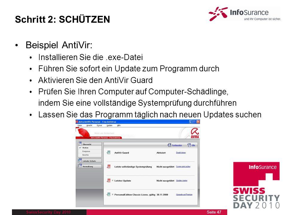 SwissSecurity Day 2010 Schritt 2: SCHÜTZEN Beispiel AntiVir: Installieren Sie die.exe-Datei Führen Sie sofort ein Update zum Programm durch Aktivieren