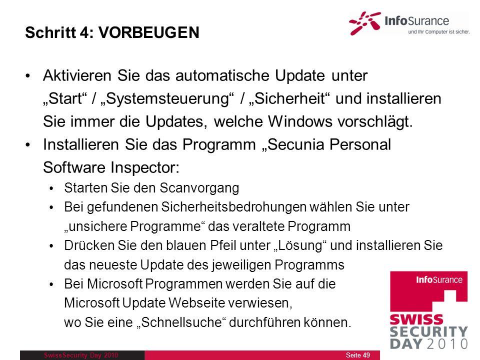 SwissSecurity Day 2010 Schritt 4: VORBEUGEN Aktivieren Sie das automatische Update unter Start / Systemsteuerung / Sicherheit und installieren Sie imm