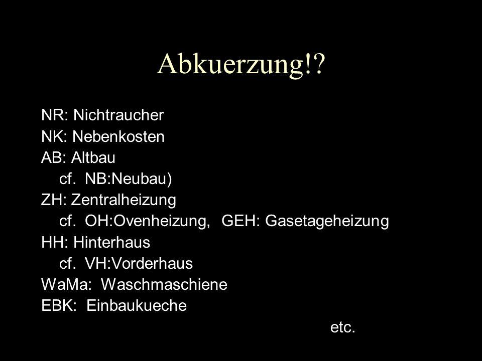 Abkuerzung!? NR: Nichtraucher NK: Nebenkosten AB: Altbau cf. NB:Neubau) ZH: Zentralheizung cf. OH:Ovenheizung, GEH: Gasetageheizung HH: Hinterhaus cf.