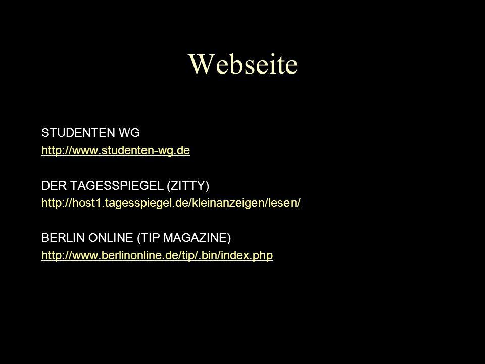 Webseite STUDENTEN WG http://www.studenten-wg.de DER TAGESSPIEGEL (ZITTY) http://host1.tagesspiegel.de/kleinanzeigen/lesen/ BERLIN ONLINE (TIP MAGAZIN
