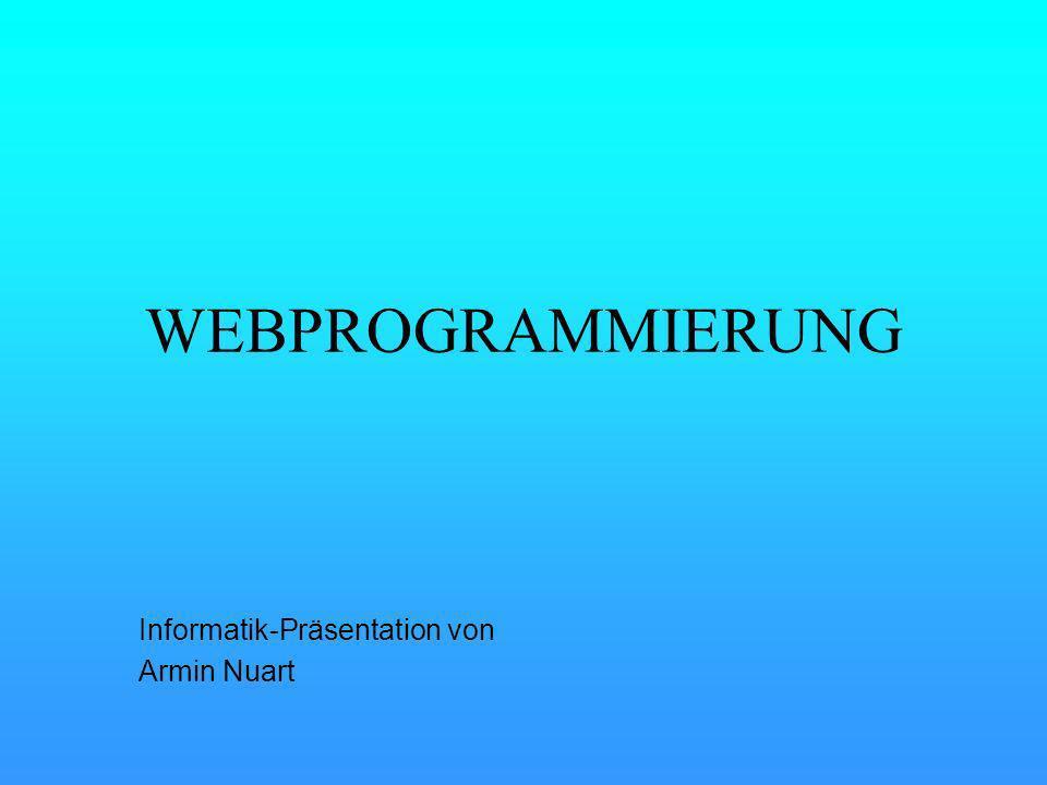 WEBPROGRAMMIERUNG Informatik-Präsentation von Armin Nuart
