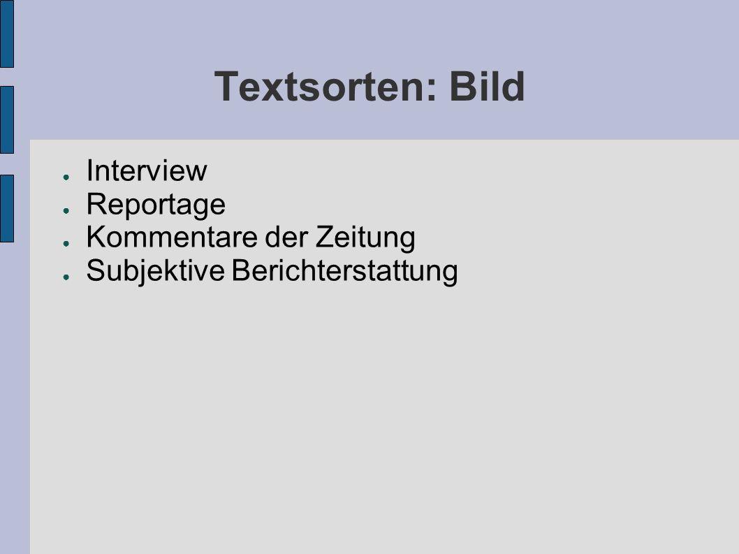 Textsorten: Bild Interview Reportage Kommentare der Zeitung Subjektive Berichterstattung